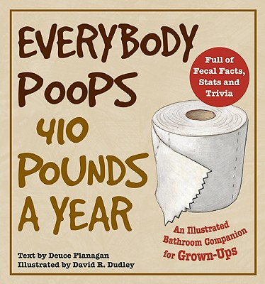 Everybody Poops 410 Pounds a Year By Flanagan, Deuce/ Dudley, David R. (ILT)